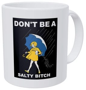0_Umbrella-Girl-Don-t-Be-A-Salty-Bitch-11-Ounces-Funny-Coffee-Mug